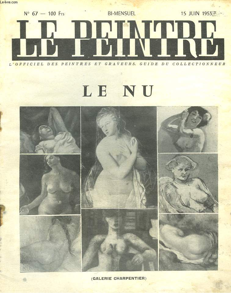 LE PEINTRE N°67, 15 JUIN 1953. LE NU (GALERIE CHARPENTIER)/ LES VITRAUX DE FRANCE, par WALDEMAR-GEORGE/ FIGURES NUS D'ECOLE FRANCAISE, par J. CHABANON/ UN SIECLE D'ART FRANCAIS (suite), par H. THERME/ AUTEMPS OU PARIS PRENAIT LA POSE, par J.L. MICHAUD/ ..