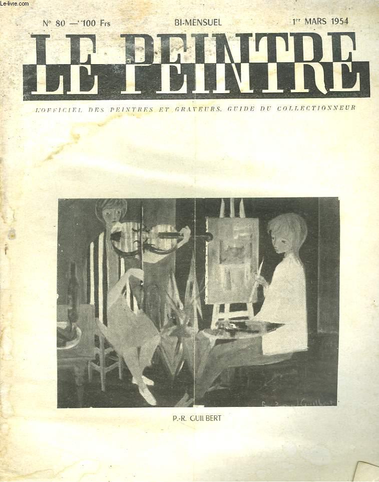 LE PEINTRE N°80, 1er MARS 1954. P.R. GUILBERT (GALERIE SUILLEROT)/ SUR UN MUSEE ES FAUX ARTISTIQUES/ UNE EXPOSITION FANTÔME/ QUELQUES GRANDES OPINIONS, G. DUHAMEL, PIERRE GAXOTTE/ CET ENFANT AIME LES IMAGES, par R. CHRETIEN/ MINIATURES ET DESSINS...