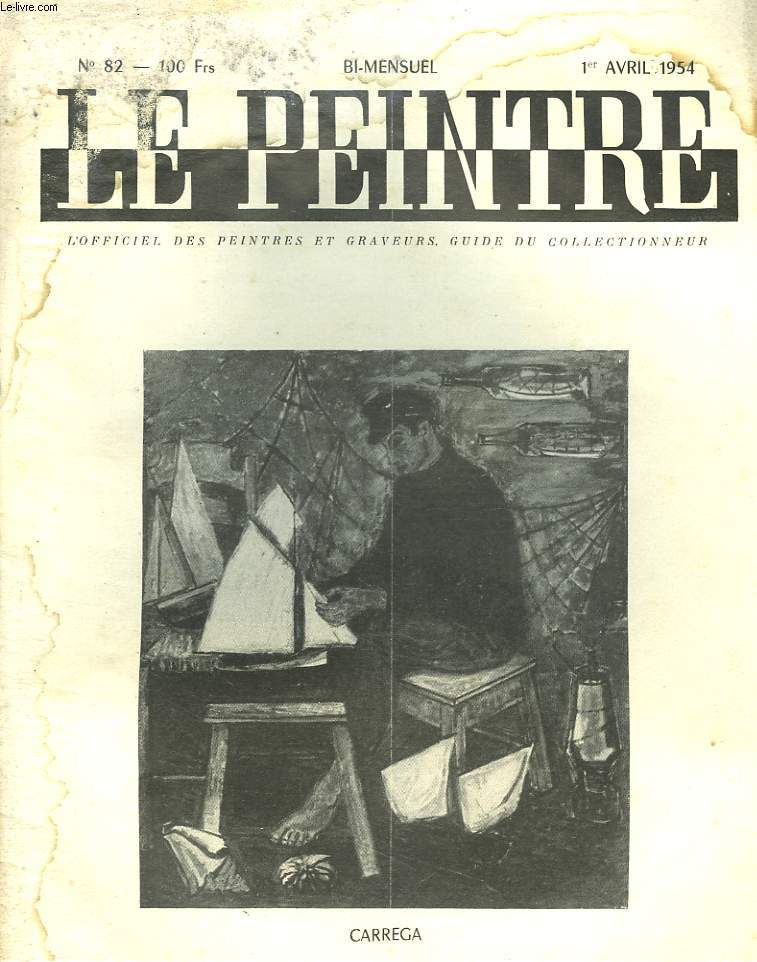 LE PEINTRE N°82, 1er AVRIL 1954. CARREGA/ DEGAS ET SES AMIS ITALIENS, par WALDEMAR-GEORGE/ 1884, NISSANCE DES INDEPENDANTS, PAUL SIGNAC/ L'INUTILE ET L'UTILE, par J. CHABANON/ ....