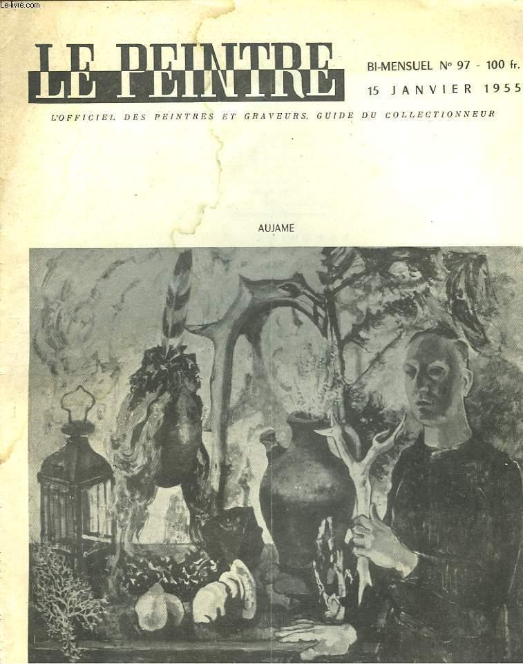 LE PEINTRE N°97, 15 JANV 1955. AUJAME/ AUBE DE GLOIRE, DANIEL-ROPS/ STRABIES, par R. CHRETIEN/ EVOLUTION, par J. CHABANON/ CEZANNE : ENQUETE DIRIGEE PAR WALDEMAR-GEORGE / ...
