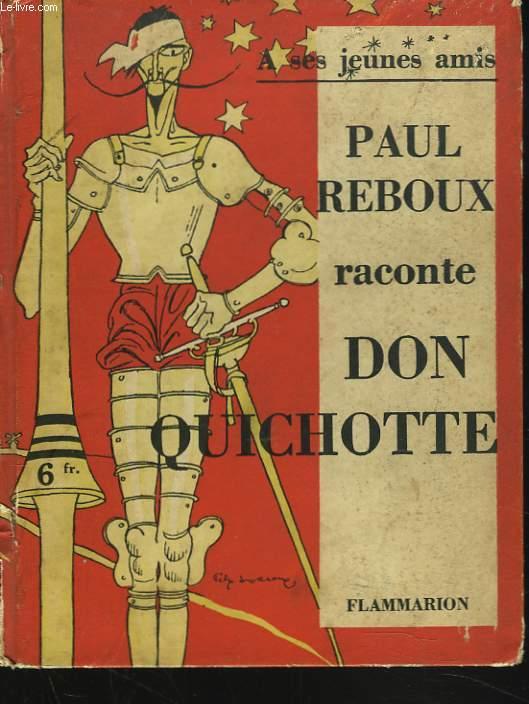 PAUL REBOUX RACONTE LE DON QUICHOTTE DE CERVANTES A SES JEUNES AMIS.