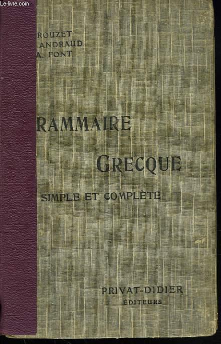 GRAMMAIRE GRECQUE. SIMPLE ET COMPLETE POUR TOUTES LES CLASSES DE GREC.