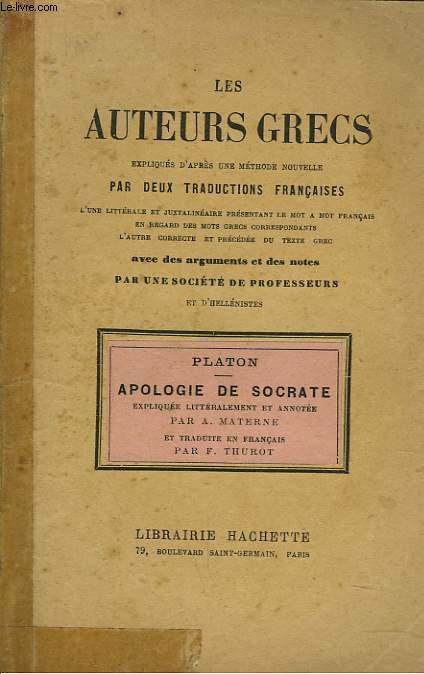 LES AUTEURS GRECS EXPLIQUES D'APRES UNE METHODE NOUVELLE PAR DEUX TRADUCTIONS FRANCAISE. PLATON : APOLOGIE DE SOCRATE.