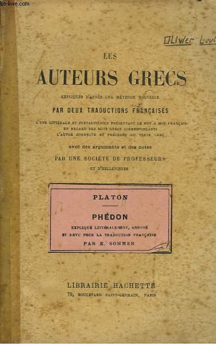 LES AUTEURS GRECS EXPLIQUES D'APRES UNE METHODE NOUVELLE PAR DEUX TRADUCTIONS FRANCAISE. PLATON : PHEDON. DIALOGUE SUR L'IMMORTALITE DE L'ÂME.