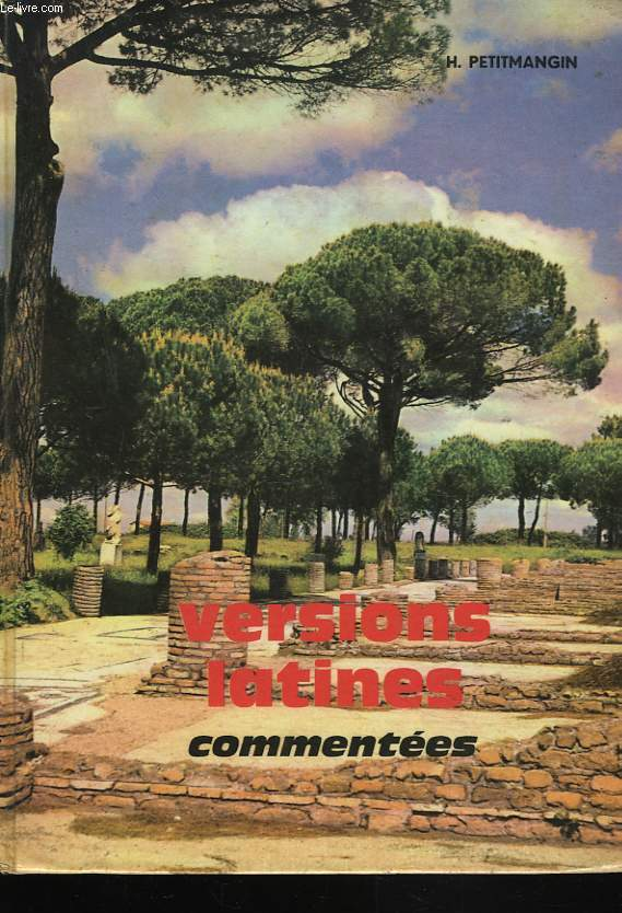 VERSIONS LATINES COMMENTEES. CLASSES DE TROISIEME, SECONDE ET PREMIERE.