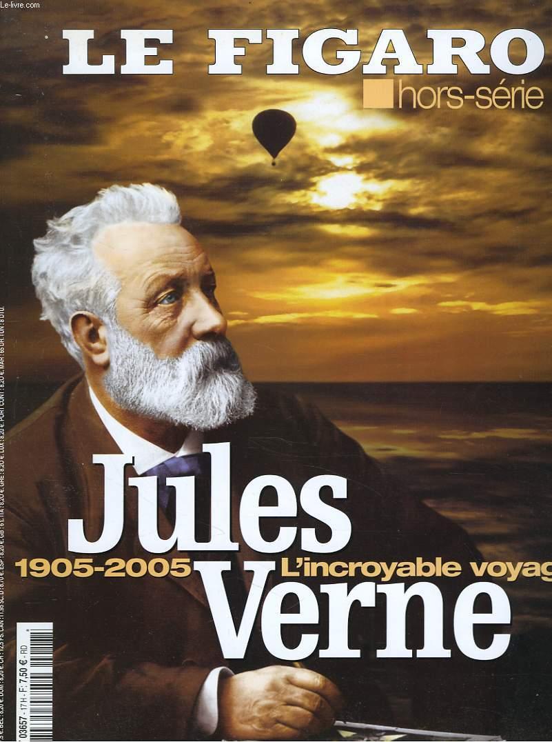 LE FIGARO HORS-SERIE. JULES VERNE 1905-2005. L'INCROYABLE VOYAGE. PALAIS DES GLACES/ LA MER DE FEU/ OBJECTIF LUNE/ POULPE FICTION/ TERRE DES HOMMES/ L'APPEL DE LA FORET/ LE TOUR DU MONDE EN 24 LIVRES; DE PARIS AU XXe SIECLE AU PHARE DU BOUT DU MONDE...