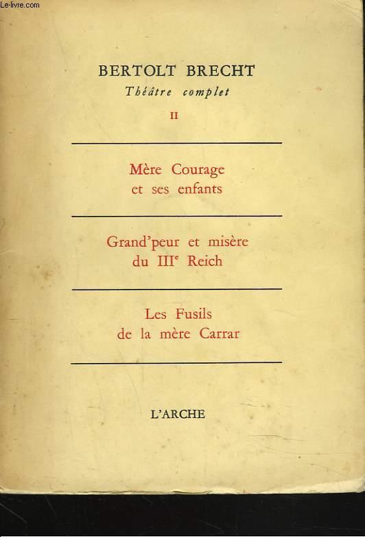 THEATRE COMPLET II. MERE COURAGE / GRAND'PEUR ET MISERES DU IIIe REICH / LES FUSILS DE LA MERE CARRAR.