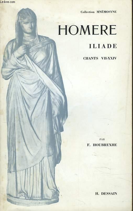 ILIADE. CHANTS VII-XXIV. + PREPARATION ET COMMENTAIRE.