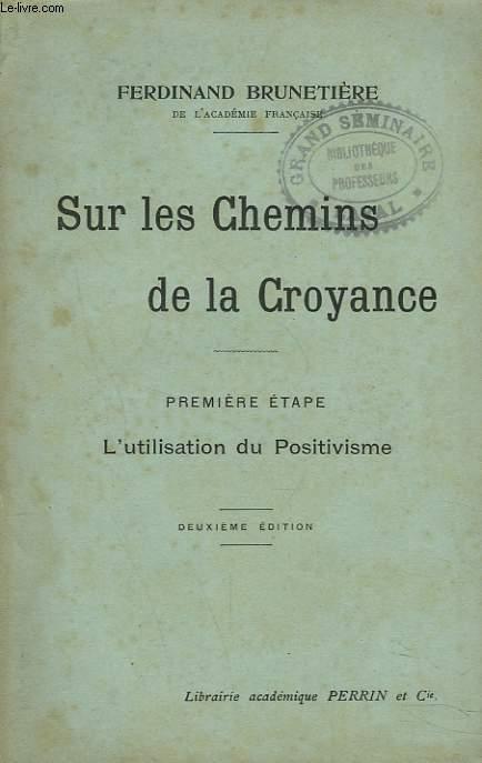 SUR LES CHEMINS DE LA CROYANCE. PREMIERE ETAPE. L'UTILISATION DU POSITIVISME.