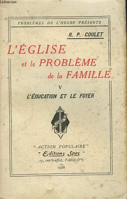 L'EGLISE ET LE PROBLEME DE LA FAMILLE. V. L'EDUCATION ET LE FOYER