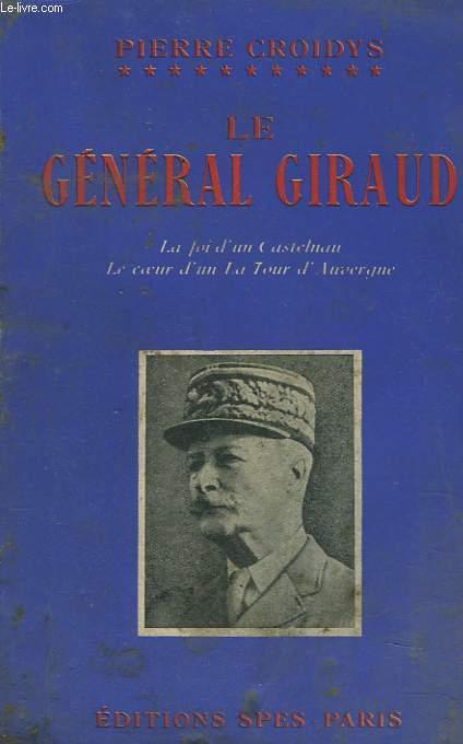 LE GENERAL GIRAUD. La foi d'un Castelnau. Le coeur d'un La Tour d'Auvergne.