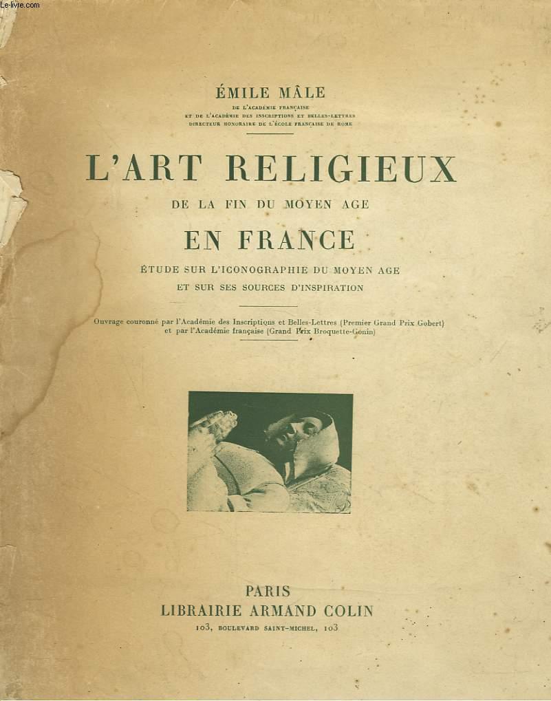 L'ART RELIGIEUX DE LA FIN DU MOYEN AGE EN FRANCE. Étude sur L'Iconographie du Moyen Age et sur ses Sources d'Inspiration.