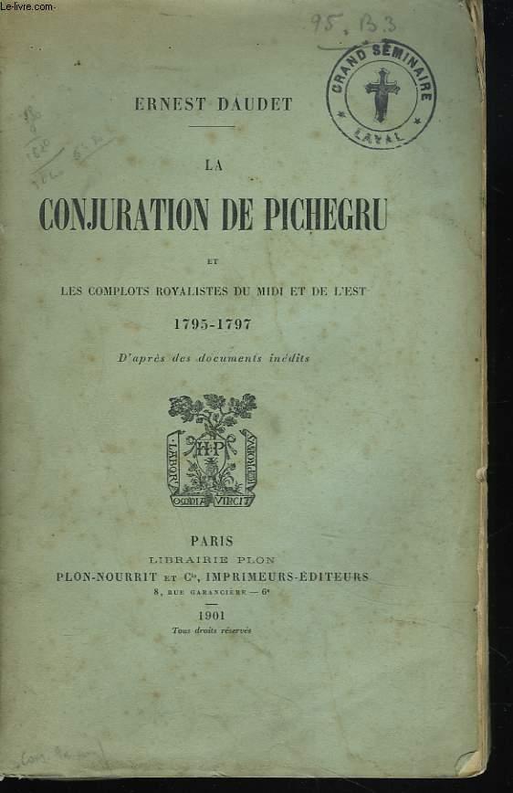 LA CONJURATION DE PICHEGRU ET LES COMPLOTS ROYALISTES DU MIDI ET DE L'EST 1795-1797.