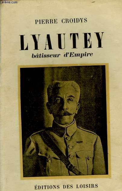 LAYAUTEY, BATISSEUR D'EMPIRE.