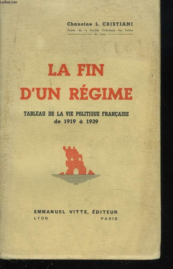 LA FIN D'UN REGIME. TABLEAU DE LA VIE POLITIQUE FRANCAISE DE 1919 à 1939.