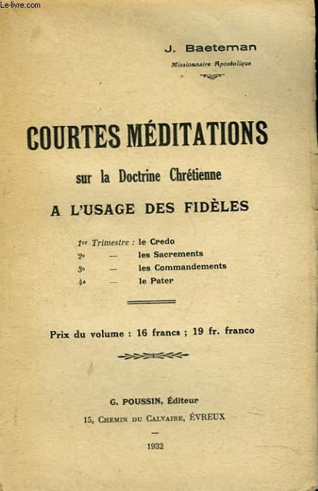 COURTES MEDITATIONS SUR LA DOCTRINE CHRETIENNE A L'USAGE DES FIDELES.