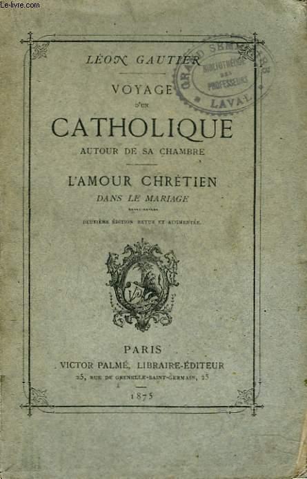 VOYAGE D'UN CATHOLIQUE AUTOUR DE SA CHAMBRE. L'AMOUR CHRETIEN DANS LE MARIAGE.