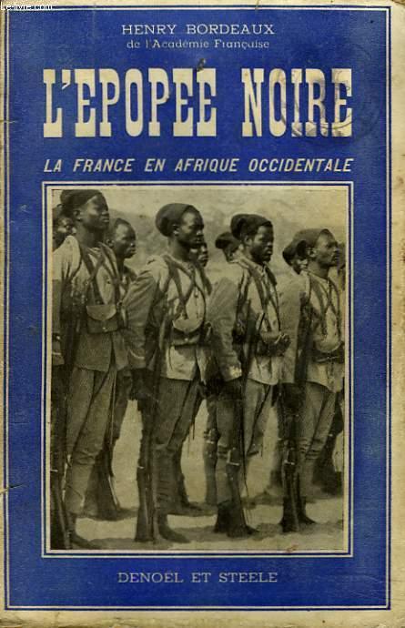 L'EPOPEE NOIRE. LA FRANCE EN AFRIQUE OCCIDENTALE.