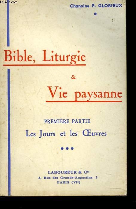 BIBLE, LITURGIE ET VIE PAYSANNE. PREMIERE PARTIE. LES JOURS ET LES OEUVRES.