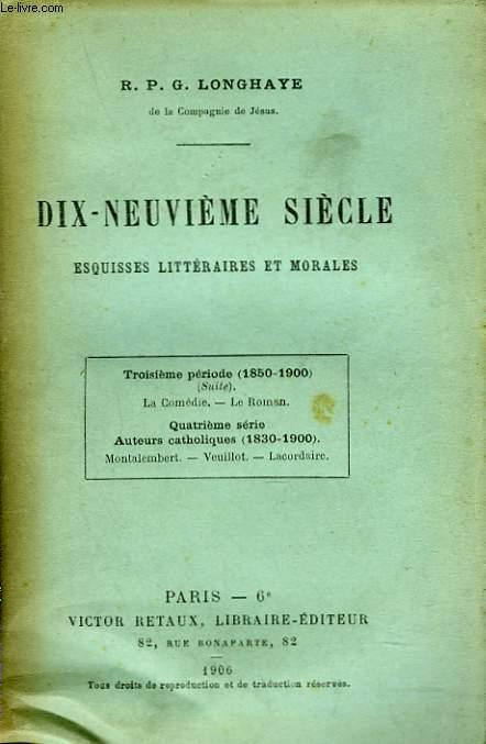 DIX-NEUVIEME SIECLE. ESQUISSES LITTERAIRES ET MORALES. TOME IV. (1850-1900) (suite) LA COMEDIE LE ROMAN / AUTEURS CATHOLIQUES (1830-1900).