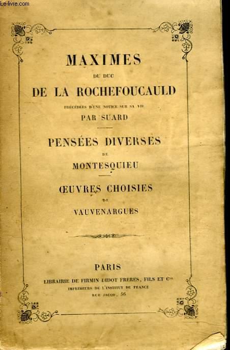 MAXIMES DU DUC DE LA ROCHEFOUCAULD (PRECEDEES D'UNE NOTICE SUR SA VIE PAR SUARD) / PENSEEES DIVERSES DE MONTESQUIEU / OEUVRES CHOISIES DE VAUVENARGUES.