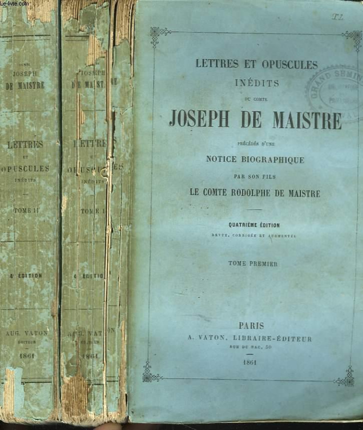 LETTRES ET OPUSCULES INEDITS DU COMTE JOSEPH D E MAISTRE - PRECEDES D'UNE NOTICE BIOGRAPHIQUE PAR SON FILS LE COMTE RODOLPHE DE MAISTRE - TOME I ET II.