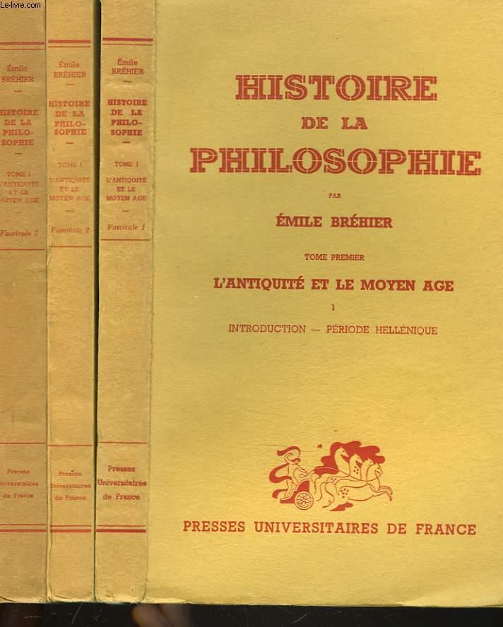 HISTOIRE DE LA PHILOSOPHIE. L'ANTIQUITE ET LE MOYEN AGE EN 3 VOLUMES. 1. INTRODUCTION, PERIODE HELLENIQUE/ 2. PERIODE HELLENISTIQUE ET ROMAINE/ 3. MOYEN AGE ET RENAISSANCE.