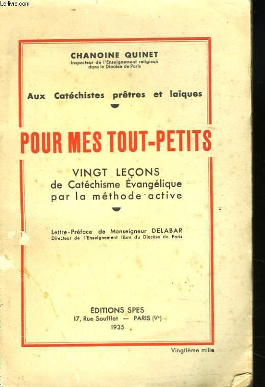AUX CATECHISTES PRÊTRES ET LAÏQUES. POUR MES TOUT-PETITS. VIGT LECONS DE CATECHISME EVANGELIQUE PAR LA METHODE ACTIVE.