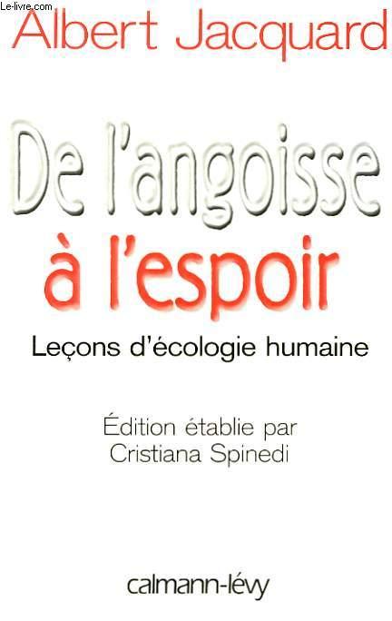 DE L'ANGOISEE A L'ESPOIR. LECONS D'ECOLOGIE HUMAINE.