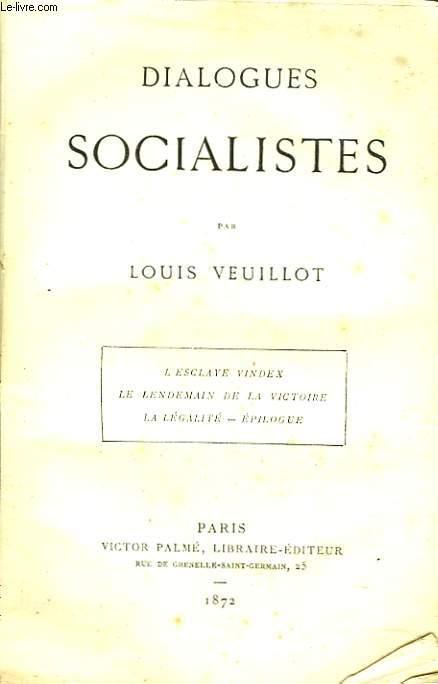 DIALOGUES SOCIALISTES. L'esclave Vindex. Le Lendemain De La Victoire. La Légalité. Epilogue.
