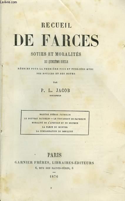 RECUEIL DE FARCES, SOTIES ET MORALITES du Quinzième siècle - réunies pour la première fois et publiées avec des notices et des notes.