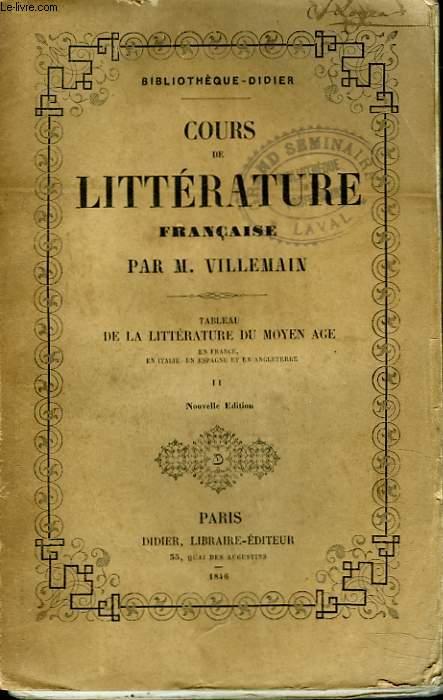 COURS DE LITTERATURE FRANCAISE. TABLEAU DE LA LITTERATURE DU MOYEN AGE, EN FRANCE, EN ITALIE, EN ESPAGNE ET EN ANGLETERRE. TOME II.