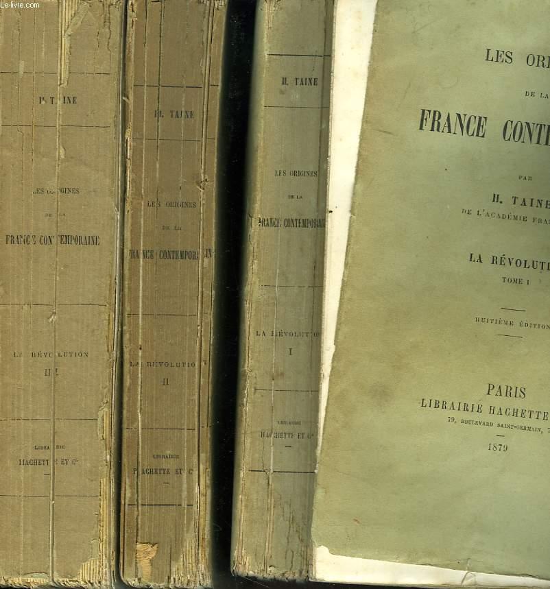 LES ORIGINES DE LA FRANCE CONTEMPORAINE. LA REVOLUTION. TOMES I, II ET III.
