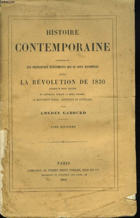 HISTOIRE CONTEMPORAINE. TOME II. Comprenant les principaux évenements qui se sont accomplis depuis la REVOLUTION DE 1830 jusqu'à nos jours et résumant durant la même période, le mouvement social, artistique et littéraire.