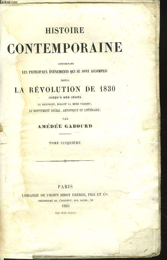 HISTOIRE CONTEMPORAINE. TOME V. Comprenant les principaux évenements qui se sont accomplis depuis la REVOLUTION DE 1830 jusqu'à nos jours et résumant durant la même période, le mouvement social, artistique et littéraire.