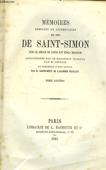 MEMOIRES COMPLETS ET AUTHENTIQUES DU DUC DE SAINT-SIMON sur le siècle de Louis XIV et la Régence collationnés sur le manuscrit original. Par M. Cheruel et précédés d'une notice par M. Sainte-Beuve. TOME DIXIEME.