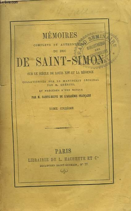 MEMOIRES COMPLETS ET AUTHENTIQUES DU DUC DE SAINT-SIMON sur le siècle de Louis XIV et la Régence collationnés sur le manuscrit original. Par M. Cheruel et précédés d'une notice par M. Sainte-Beuve. TOME ONZIEME.