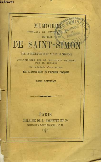 MEMOIRES COMPLETS ET AUTHENTIQUES DU DUC DE SAINT-SIMON sur le siècle de Louis XIV et la Régence collationnés sur le manuscrit original. Par M. Cheruel et précédés d'une notice par M. Sainte-Beuve. TOME DOUZIEME.