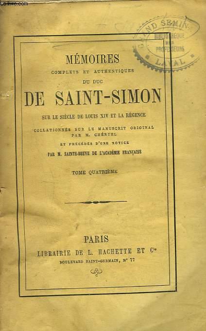 MEMOIRES COMPLETS ET AUTHENTIQUES DU DUC DE SAINT-SIMON sur le siècle de Louis XIV et la Régence collationnés sur le manuscrit original. Par M. Cheruel et précédés d'une notice par M. Sainte-Beuve. TOME QUATRIEME.