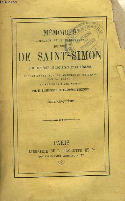 MEMOIRES COMPLETS ET AUTHENTIQUES DU DUC DE SAINT-SIMON sur le siècle de Louis XIV et la Régence collationnés sur le manuscrit original. Par M. Cheruel et précédés d'une notice par M. Sainte-Beuve. TOME CINQUIEME