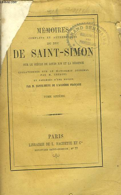 MEMOIRES COMPLETS ET AUTHENTIQUES DU DUC DE SAINT-SIMON sur le siècle de Louis XIV et la Régence collationnés sur le manuscrit original. Par M. Cheruel et précédés d'une notice par M. Sainte-Beuve. TOME SIXIEME.