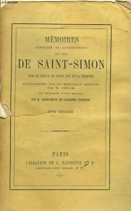 MEMOIRES COMPLETS ET AUTHENTIQUES DU DUC DE SAINT-SIMON sur le siècle de Louis XIV et la Régence collationnés sur le manuscrit original. Par M. Cheruel et précédés d'une notice par M. Sainte-Beuve. TOME SEPTIEME.
