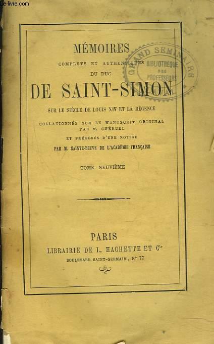 MEMOIRES COMPLETS ET AUTHENTIQUES DU DUC DE SAINT-SIMON sur le siècle de Louis XIV et la Régence collationnés sur le manuscrit original. Par M. Cheruel et précédés d'une notice par M. Sainte-Beuve. TOME NEUVIEME.