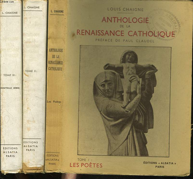 ANTHOLOGIE DE LA RENAISSANCE CATHOLIQUE. TOMES I, II et III. TOME  I : LES POETES, TOME II et III : LES PROSATEURS.