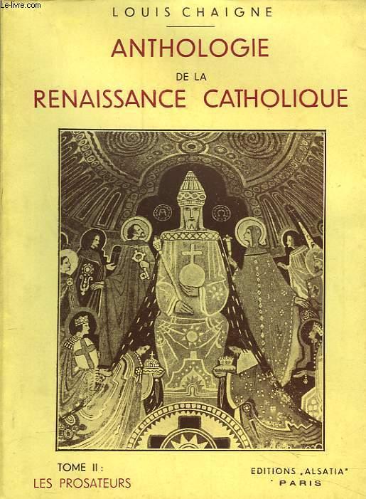 ANTHOLOGIE DE LA RENAISSANCE CATHOLIQUE. TOME II : LES PROSATEURS.