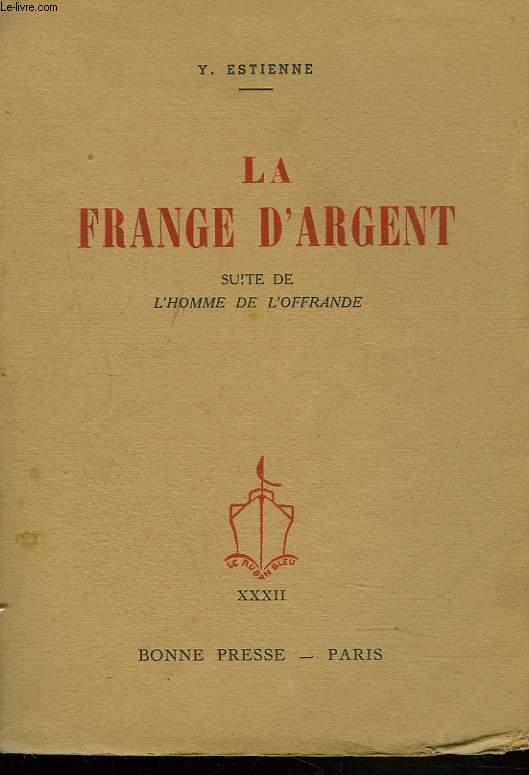 LA FRANGE D'ARGENT.SUITE DE L'HOMME DE L'OFFRANDE.