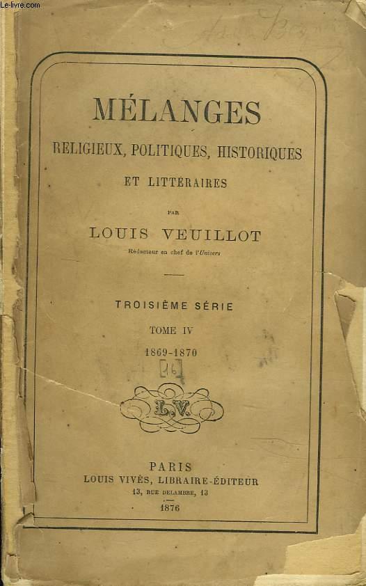 MELANGES RELIGIEUX, HISTORIQUES, POLITIQUES ET LITTERAIRES. TROISIEME SERIE. TOME IV. 1869-1870.