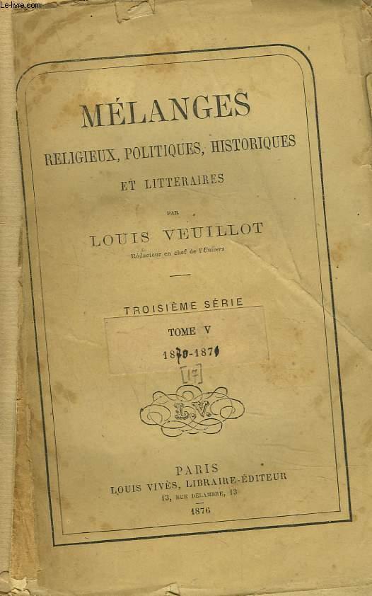 MELANGES RELIGIEUX, HISTORIQUES, POLITIQUES ET LITTERAIRES. TROISIEME SERIE. TOME V. 1870-1871.