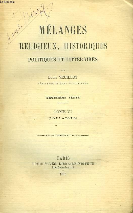 MELANGES RELIGIEUX, HISTORIQUES, POLITIQUES ET LITTERAIRES. TROISIEME SERIE. TOME VI. 1871-1872.