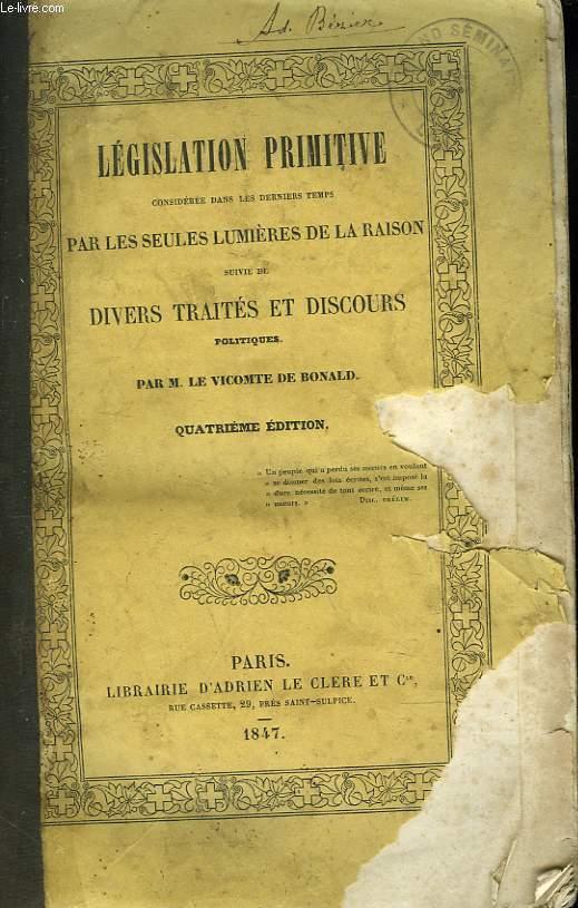 LEGISLATION PRIMITIVE , CONSIDEREE DANS LES DERNIERS TEMPS PAR LES SEULES LUMIERES DE LA RAISON , SUIVIE DE DIVERS TRAITES ET DISCOURS POLITIQUES.